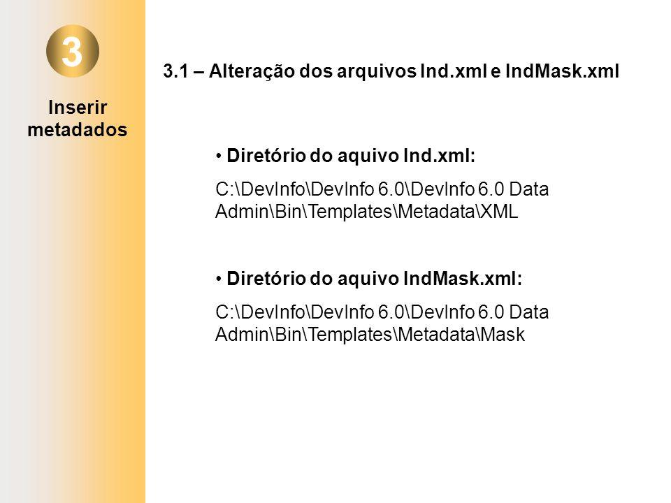 3 Diretório do aquivo Ind.xml: C:\DevInfo\DevInfo 6.0\DevInfo 6.0 Data Admin\Bin\Templates\Metadata\XML Diretório do aquivo IndMask.xml: C:\DevInfo\De