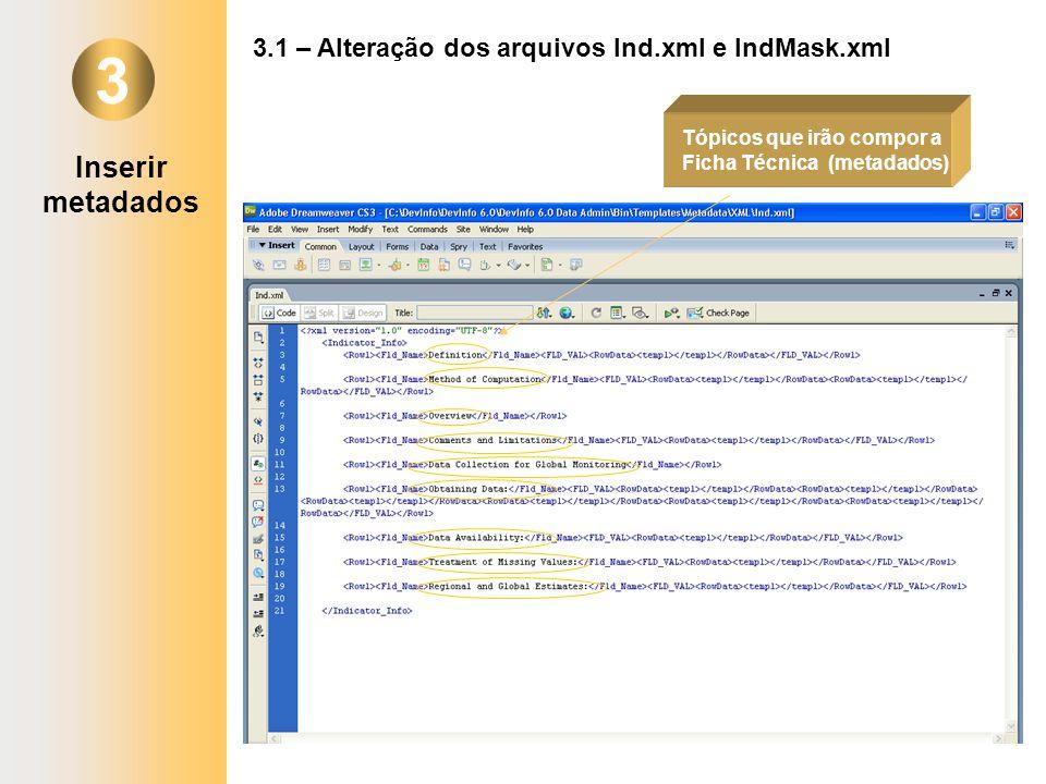 3 3.1 – Alteração dos arquivos Ind.xml e IndMask.xml Tópicos que irão compor a Ficha Técnica (metadados) Inserir metadados