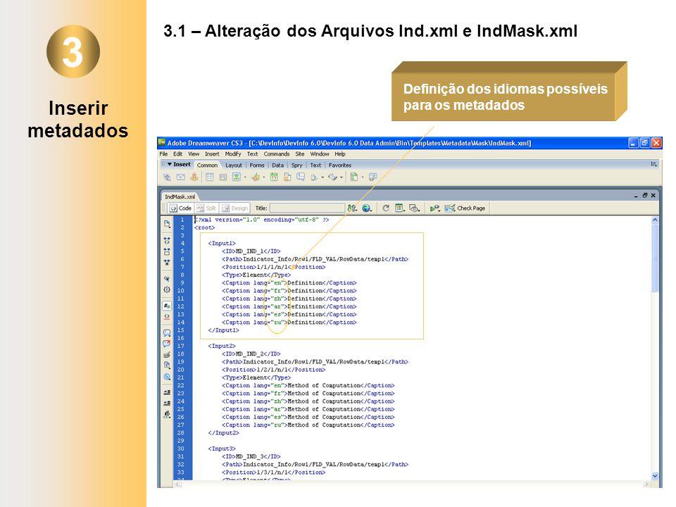 3 3.1 – Alteração dos Arquivos Ind.xml e IndMask.xml Definição dos idiomas possíveis para os metadados Inserir metadados