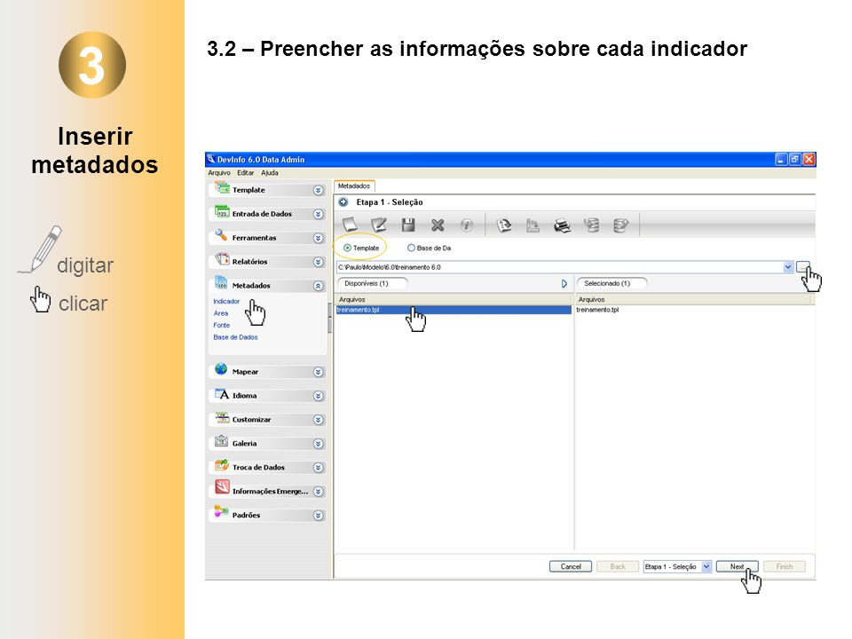 3 digitar clicar 3.2 – Preencher as informações sobre cada indicador Inserir metadados