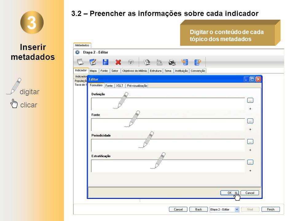 3 3.2 – Preencher as informações sobre cada indicador digitar clicar Digitar o conteúdo de cada tópico dos metadados Inserir metadados