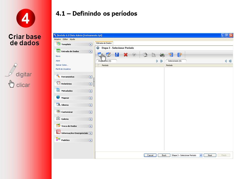4 Criar base de dados digitar clicar 4.1 – Definindo os períodos