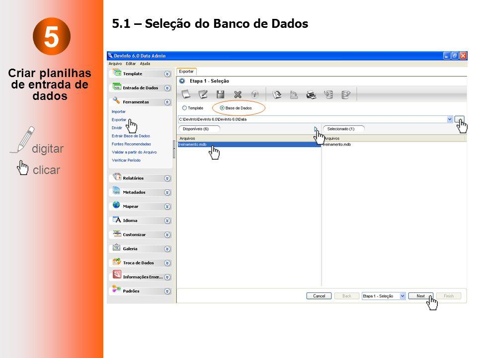 digitar clicar 5.1 – Seleção do Banco de Dados Criar planilhas de entrada de dados 5