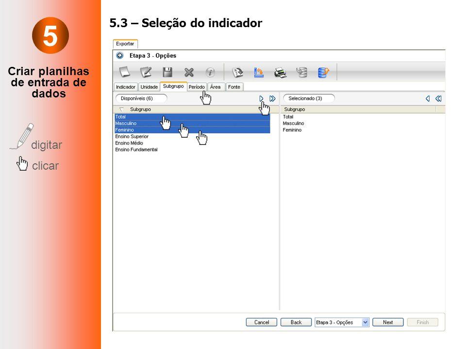 Criar planilhas de entrada de dados digitar clicar 5.3 – Seleção do indicador 5