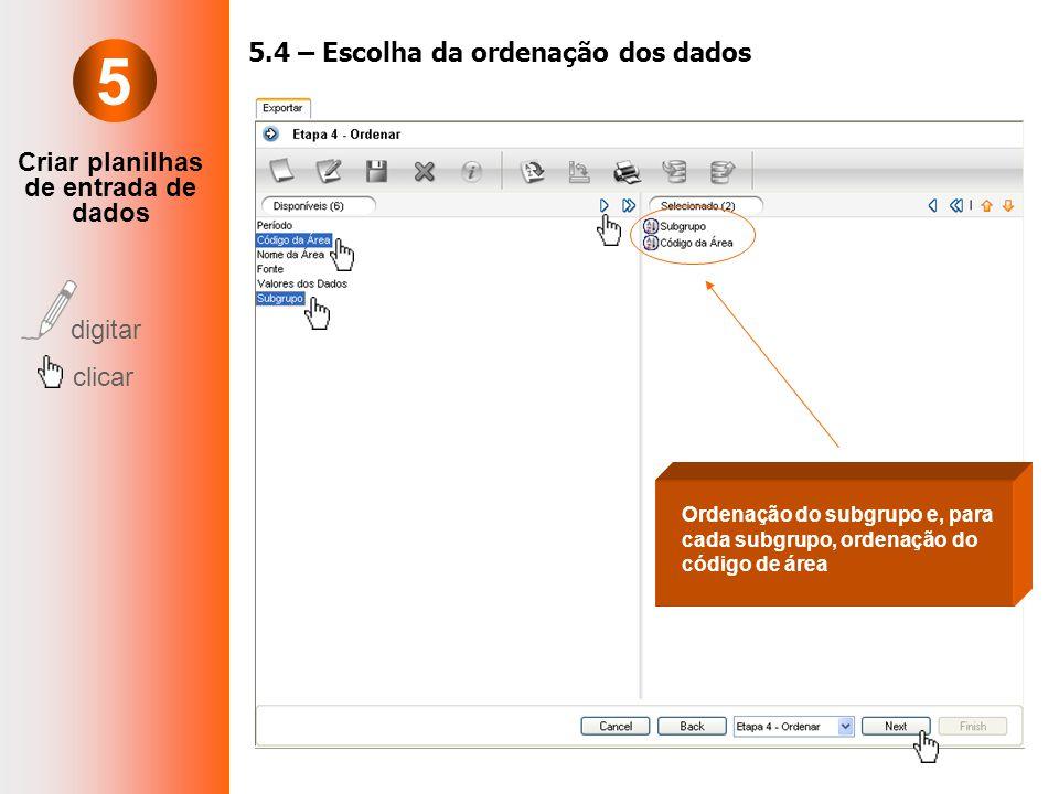 Criar planilhas de entrada de dados digitar clicar 5.4 – Escolha da ordenação dos dados Ordenação do subgrupo e, para cada subgrupo, ordenação do códi