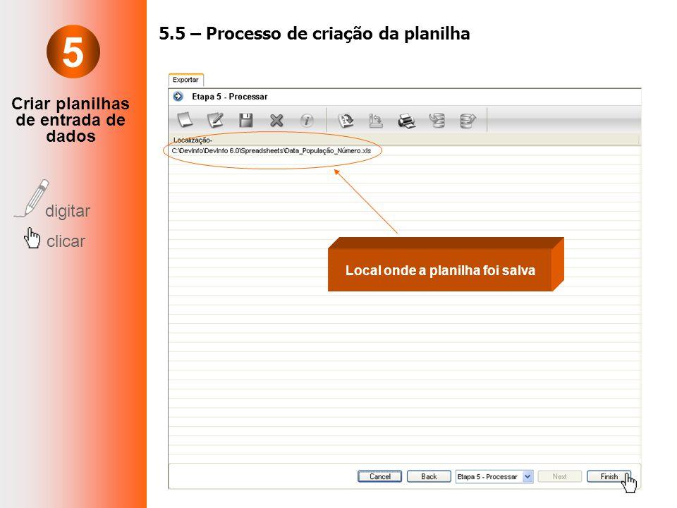 Criar planilhas de entrada de dados digitar clicar 5.5 – Processo de criação da planilha Local onde a planilha foi salva 5