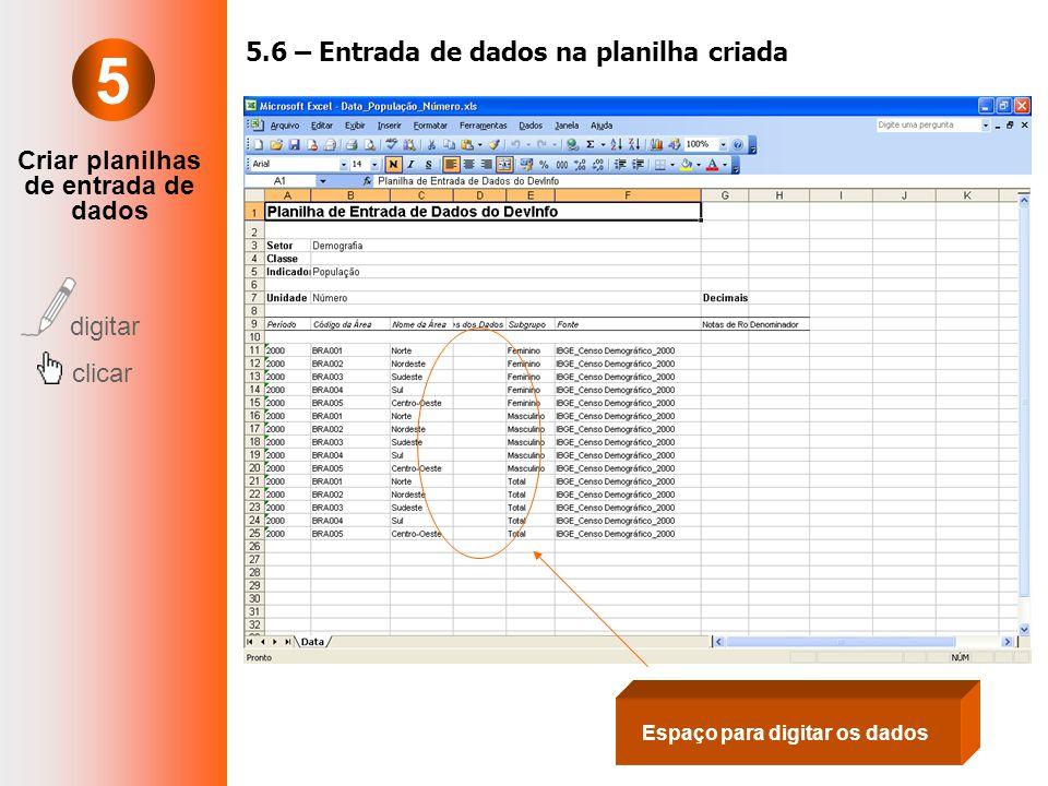 Criar planilhas de entrada de dados digitar clicar 5.6 – Entrada de dados na planilha criada Espaço para digitar os dados 5
