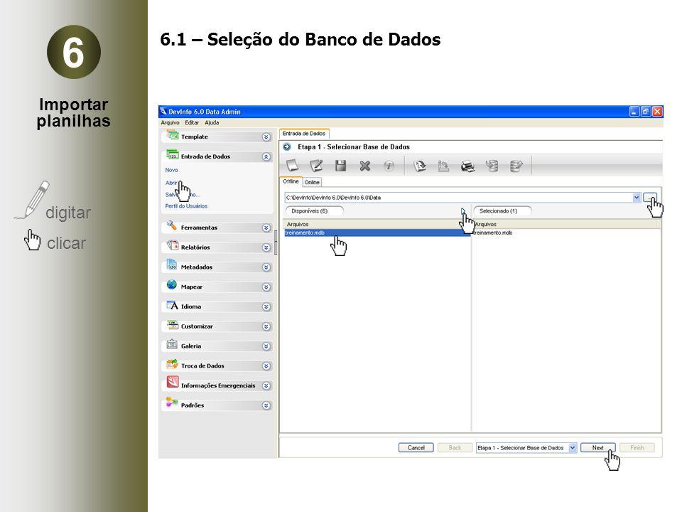 Importar planilhas digitar clicar 6 6.1 – Seleção do Banco de Dados