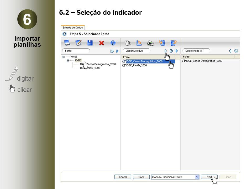 Importar planilhas digitar clicar 6 6.2 – Seleção do indicador