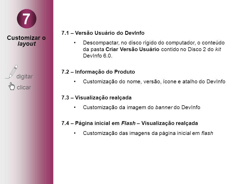 Customizar o layout digitar clicar 7 7.1 – Versão Usuário do DevInfo Descompactar, no disco rígido do computador, o conteúdo da pasta Criar Versão Usuário contido no Disco 2 do kit DevInfo 6.0.