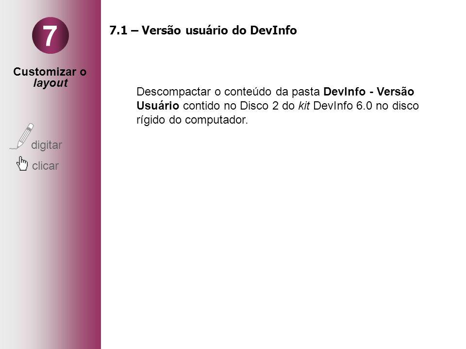 Customizar o layout digitar clicar 7 7.1 – Versão usuário do DevInfo Descompactar o conteúdo da pasta DevInfo - Versão Usuário contido no Disco 2 do kit DevInfo 6.0 no disco rígido do computador.