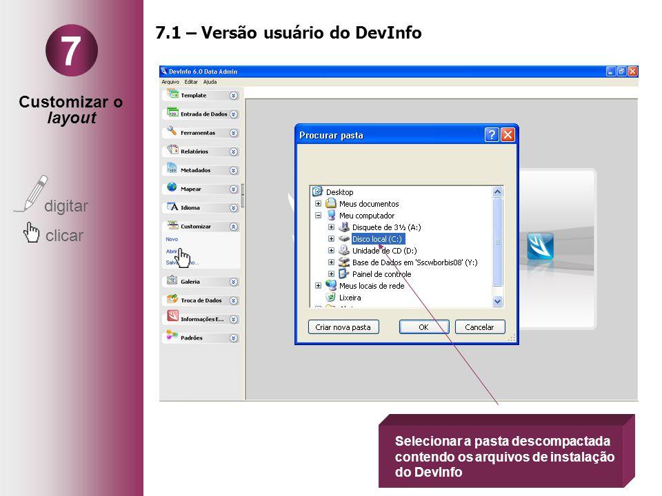 Customizar o layout digitar clicar 7 Selecionar a pasta descompactada contendo os arquivos de instalação do DevInfo 7.1 – Versão usuário do DevInfo