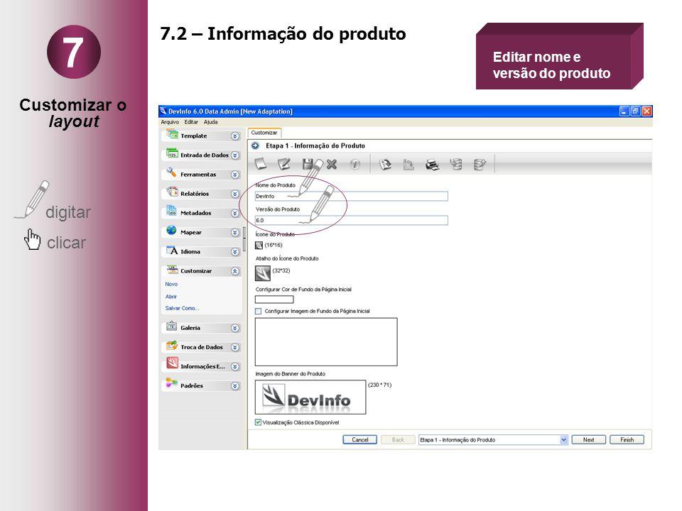 Customizar o layout digitar clicar 7 7.2 – Informação do produto Editar nome e versão do produto