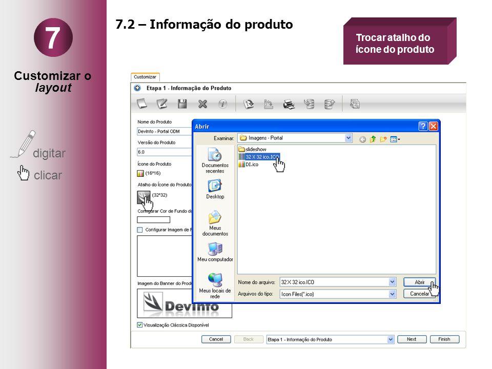 Customizar o layout digitar clicar 7 7.2 – Informação do produto Selecionar Etapa 5 Trocar atalho do ícone do produto