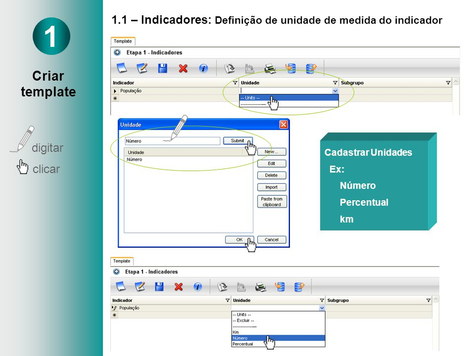 1.1 – Indicadores: Definição de unidade de medida do indicador Cadastrar Unidades Ex: Número Percentual km 1 digitar clicar