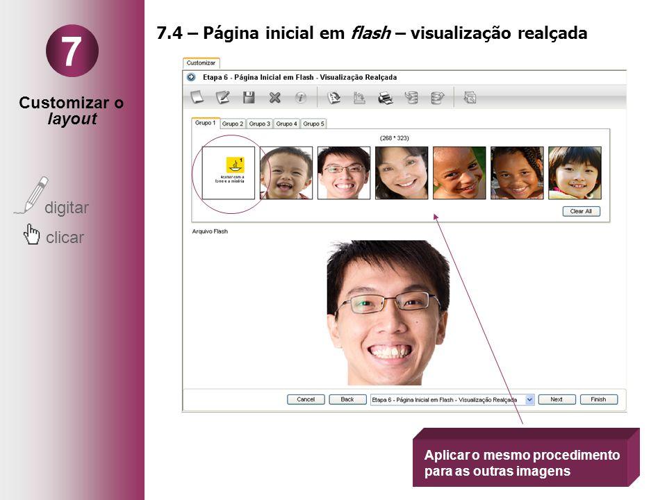 Customizar o layout digitar clicar 7 7.4 – Página inicial em flash – visualização realçada Aplicar o mesmo procedimento para as outras imagens