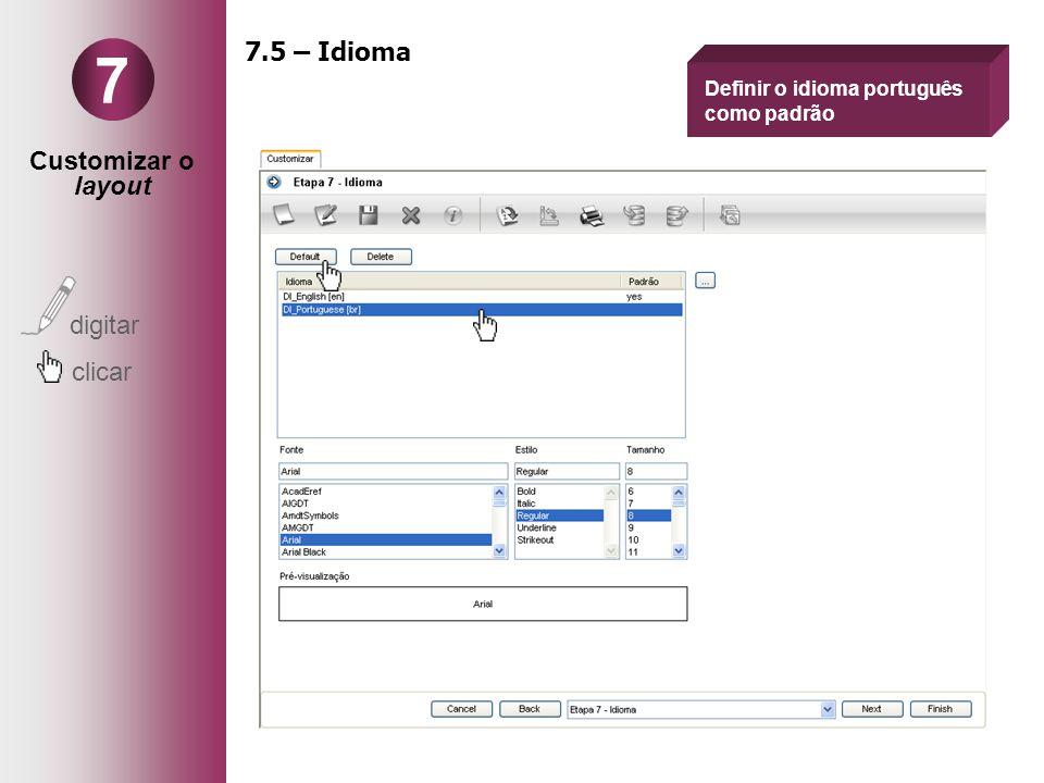 Customizar o layout digitar clicar 7 7.5 – Idioma Definir o idioma português como padrão