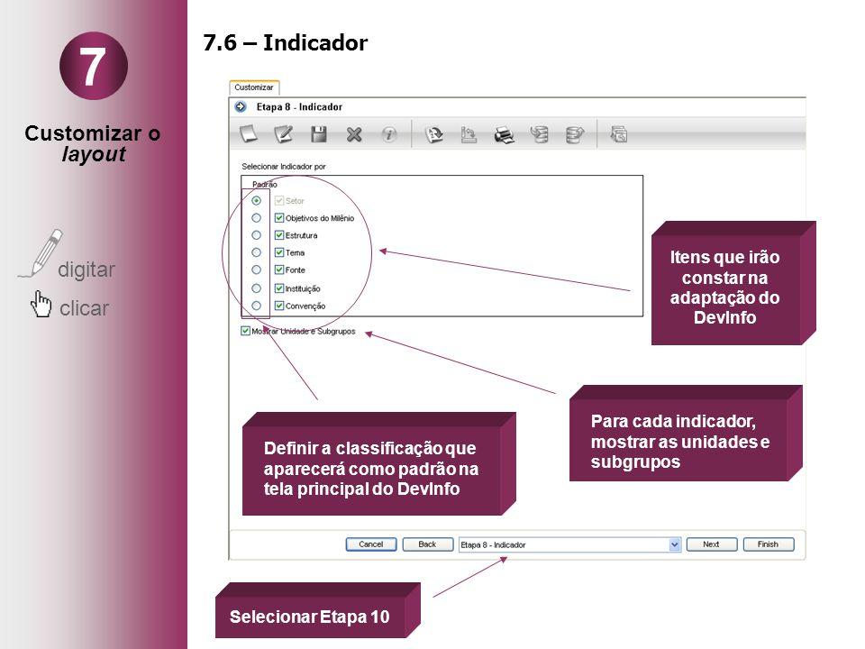 Customizar o layout digitar clicar 7 7.6 – Indicador Definir a classificação que aparecerá como padrão na tela principal do DevInfo Itens que irão con