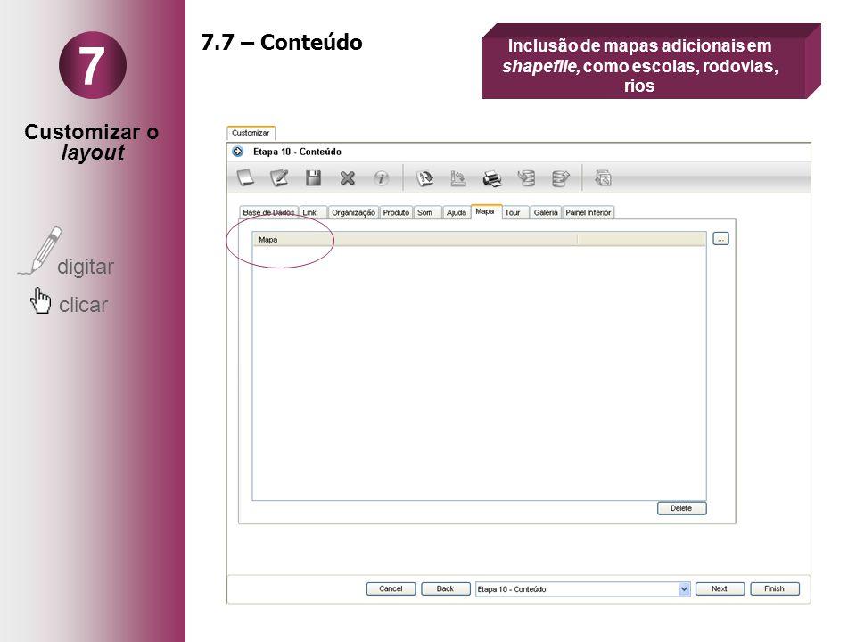 Customizar o layout digitar clicar 7 7.7 – Conteúdo Inclusão de mapas adicionais em shapefile, como escolas, rodovias, rios