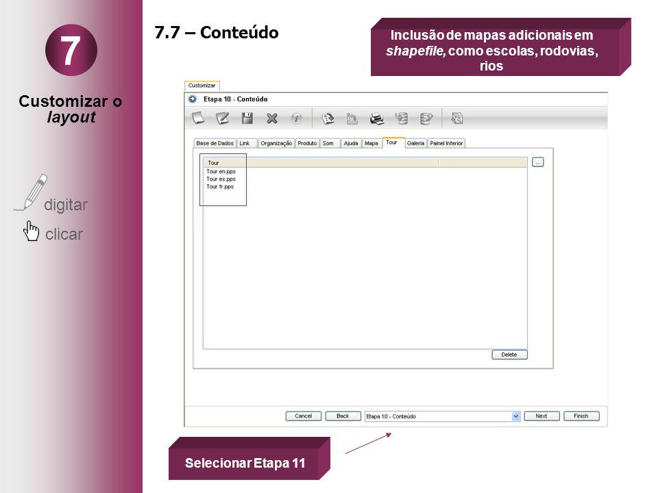 Customizar o layout digitar clicar 7 7.7 – Conteúdo Inclusão de mapas adicionais em shapefile, como escolas, rodovias, rios Selecionar Etapa 11