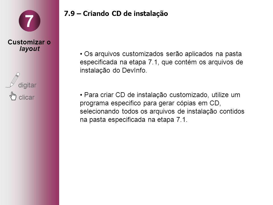 Customizar o layout digitar clicar 7 7.9 – Criando CD de instalação Os arquivos customizados serão aplicados na pasta especificada na etapa 7.1, que c