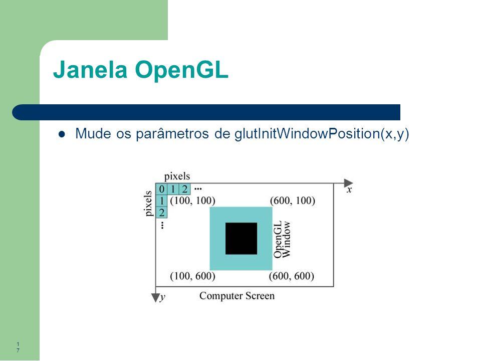 17 Janela OpenGL Mude os parâmetros de glutInitWindowPosition(x,y)