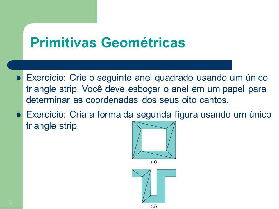 36 Primitivas Geométricas Exercício: Crie o seguinte anel quadrado usando um único triangle strip. Você deve esboçar o anel em um papel para determina