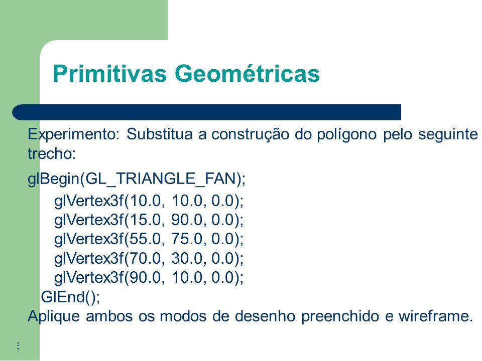37 Primitivas Geométricas Experimento: Substitua a construção do polígono pelo seguinte trecho: glBegin(GL_TRIANGLE_FAN); glVertex3f(10.0, 10.0, 0.0);