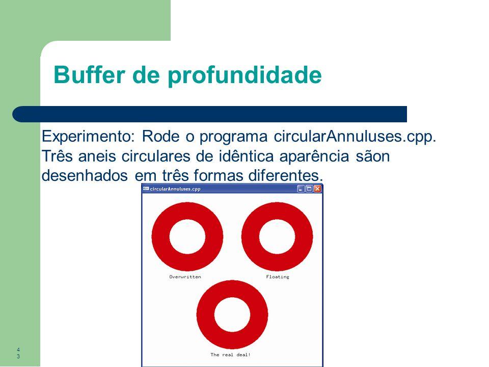 43 Buffer de profundidade Experimento: Rode o programa circularAnnuluses.cpp. Três aneis circulares de idêntica aparência sãon desenhados em três form