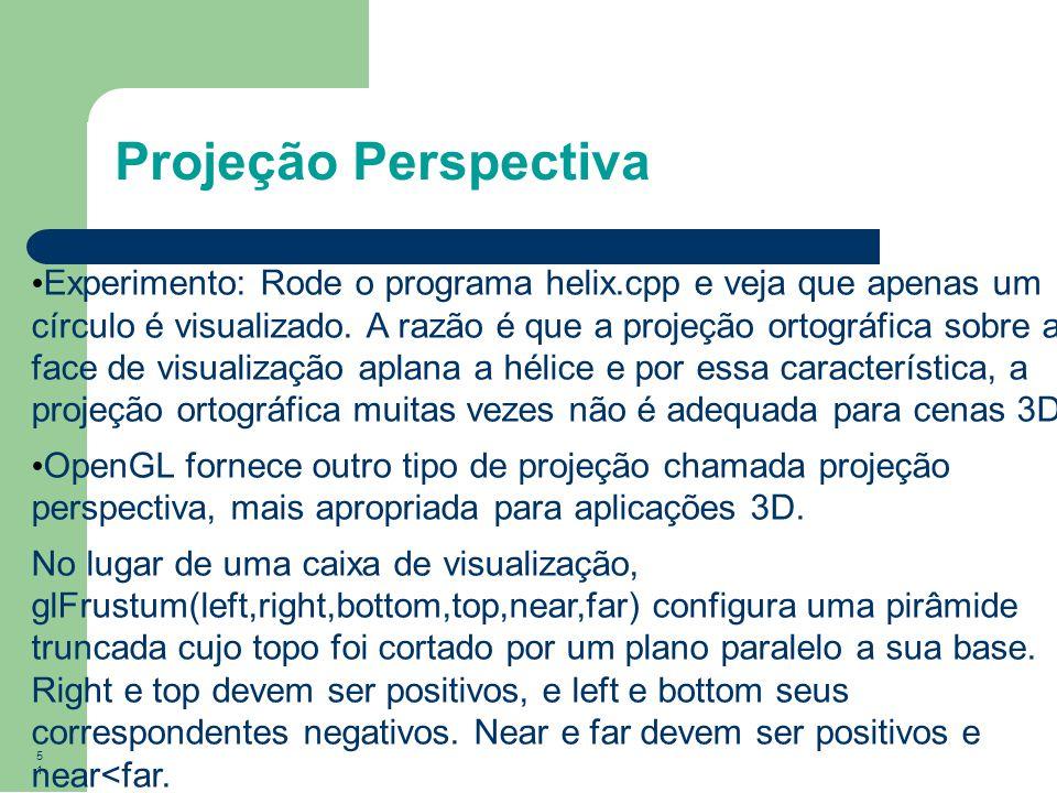 51 Projeção Perspectiva Experimento: Rode o programa helix.cpp e veja que apenas um círculo é visualizado. A razão é que a projeção ortográfica sobre