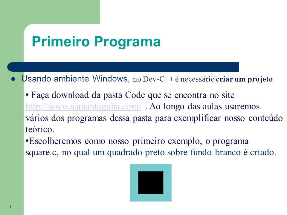 8 Primeiro Programa Usando ambiente Windows, no Dev-C++ é necessário criar um projeto. Faça download da pasta Code que se encontra no site http://www.