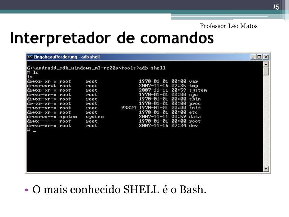 Interpretador de comandos O mais conhecido SHELL é o Bash. 15 Professor Léo Matos