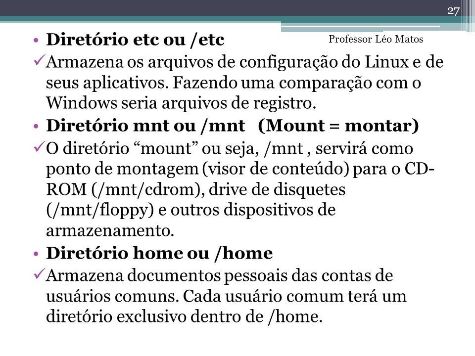 Diretório etc ou /etc Armazena os arquivos de configuração do Linux e de seus aplicativos. Fazendo uma comparação com o Windows seria arquivos de regi