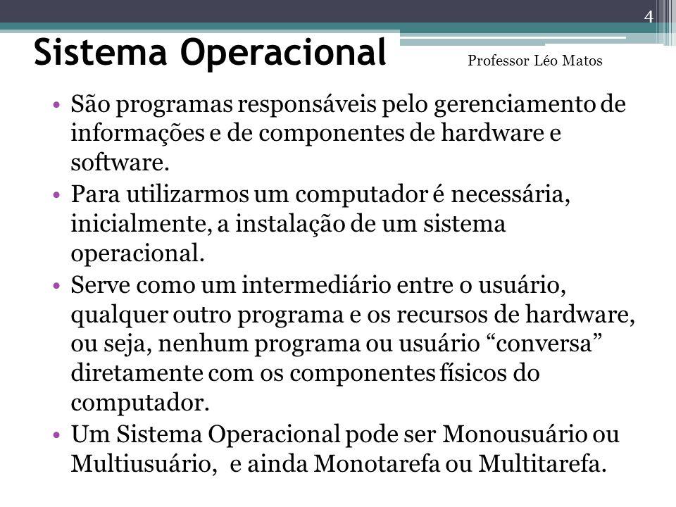 Sistema Operacional São programas responsáveis pelo gerenciamento de informações e de componentes de hardware e software. Para utilizarmos um computad