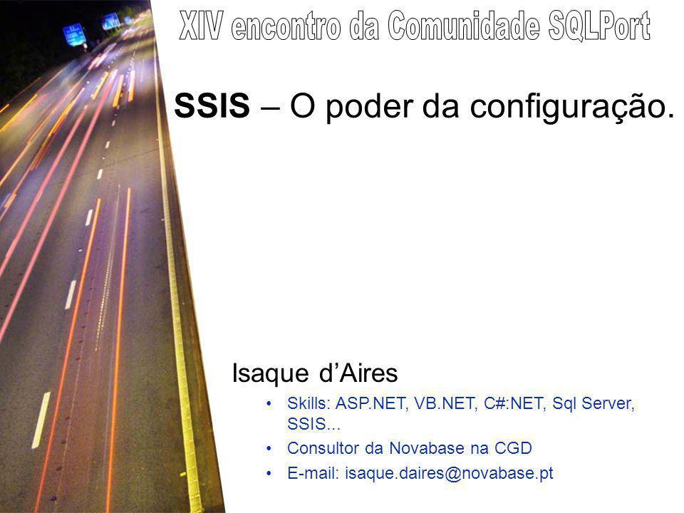 SSIS – O poder da configuração. Isaque d'Aires Skills: ASP.NET, VB.NET, C#:NET, Sql Server, SSIS...
