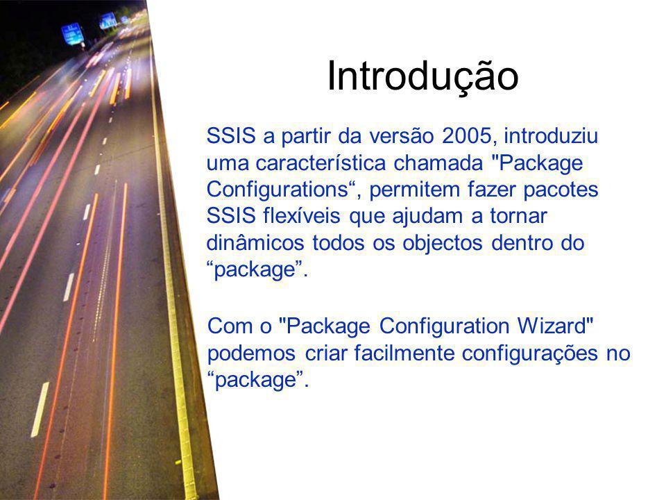 Introdução SSIS a partir da versão 2005, introduziu uma característica chamada Package Configurations , permitem fazer pacotes SSIS flexíveis que ajudam a tornar dinâmicos todos os objectos dentro do package .