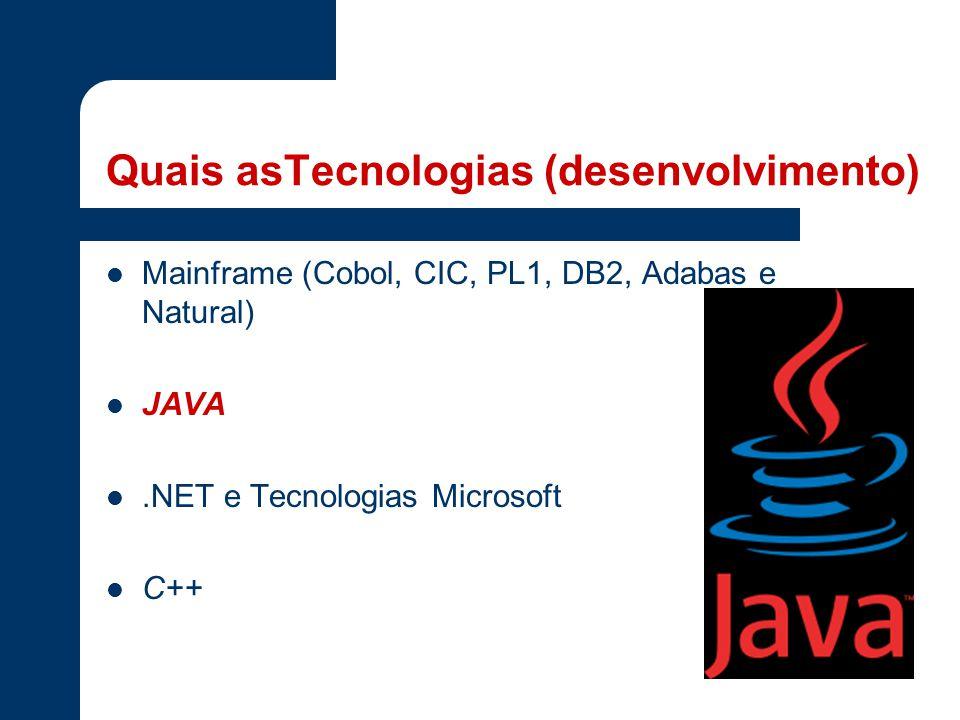 Quais asTecnologias (desenvolvimento) Mainframe (Cobol, CIC, PL1, DB2, Adabas e Natural) JAVA.NET e Tecnologias Microsoft C++
