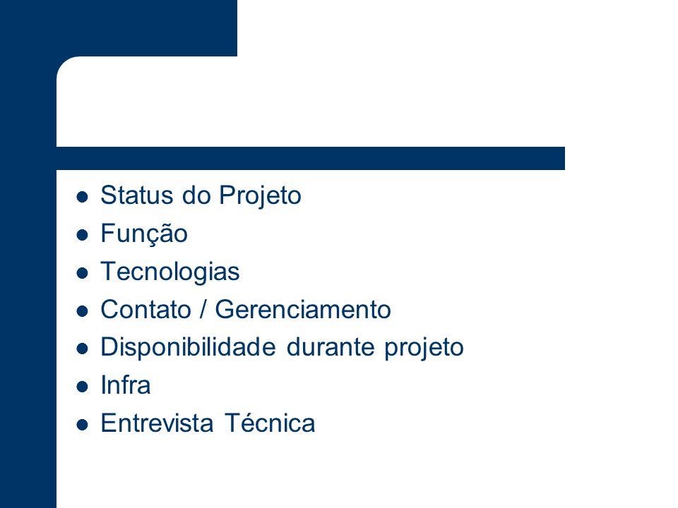 Status do Projeto Função Tecnologias Contato / Gerenciamento Disponibilidade durante projeto Infra Entrevista Técnica