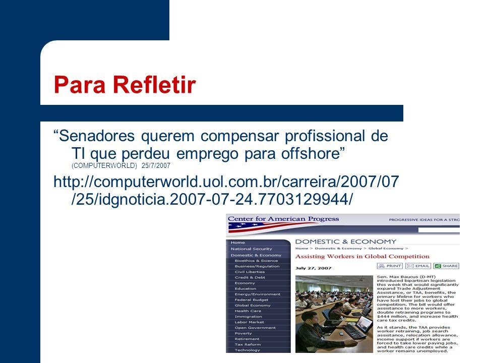 Para Refletir Senadores querem compensar profissional de TI que perdeu emprego para offshore (COMPUTERWORLD) 25/7/2007 http://computerworld.uol.com.br/carreira/2007/07 /25/idgnoticia.2007-07-24.7703129944/