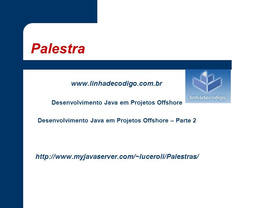 Palestra www.linhadecodigo.com.br Desenvolvimento Java em Projetos Offshore Desenvolvimento Java em Projetos Offshore – Parte 2 http://www.myjavaserver.com/~luceroli/Palestras/