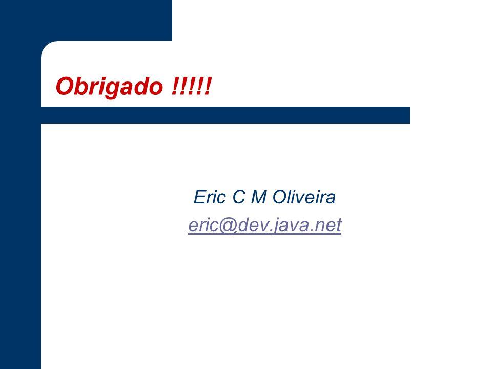 Obrigado !!!!! Eric C M Oliveira eric@dev.java.net