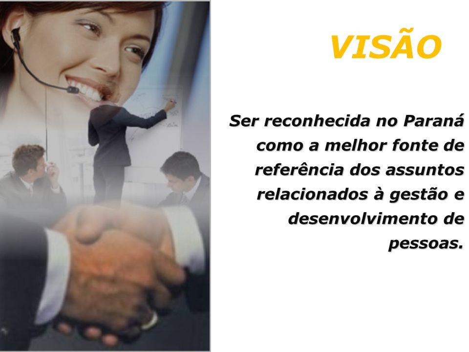 Ser reconhecida no Paraná como a melhor fonte de referência dos assuntos relacionados à gestão e desenvolvimento de pessoas. VISÃO