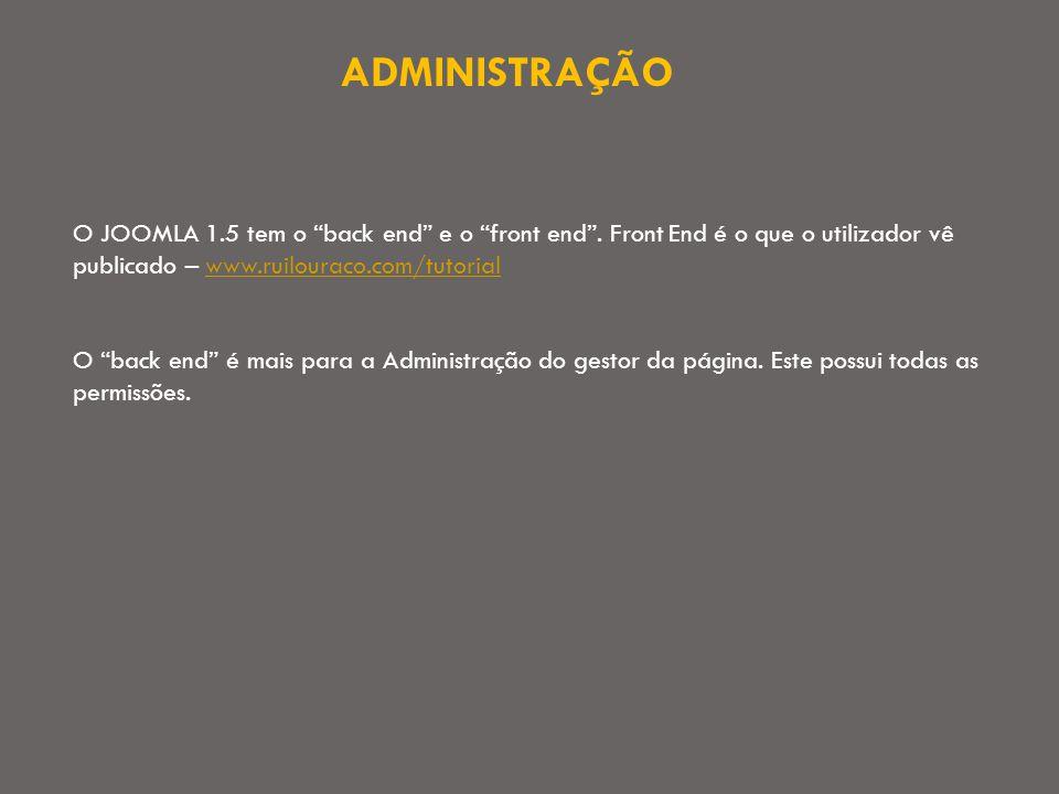 ADMINISTRAÇÃO O JOOMLA 1.5 tem o back end e o front end .