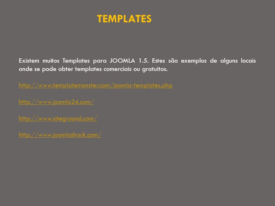 TEMPLATES Existem muitos Templates para JOOMLA 1.5.
