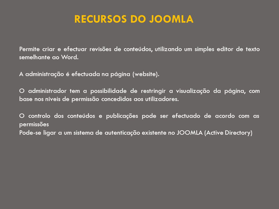 RECURSOS DO JOOMLA Permite criar e efectuar revisões de conteúdos, utilizando um simples editor de texto semelhante ao Word.