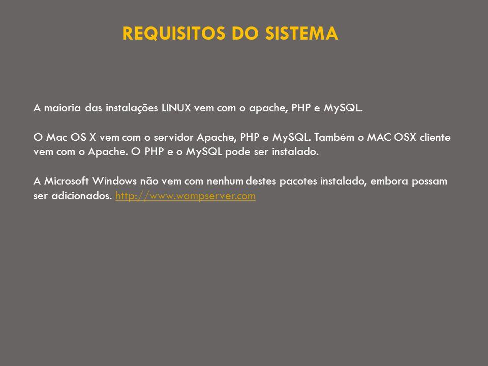 REQUISITOS DO SISTEMA A maioria das instalações LINUX vem com o apache, PHP e MySQL.