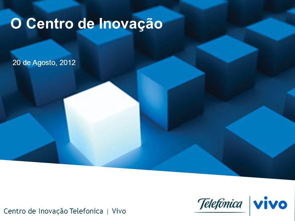 Brazil Innovation Center 0 O Centro de Inovação 20 de Agosto, 2012 Centro de Inovação Telefonica | Vivo