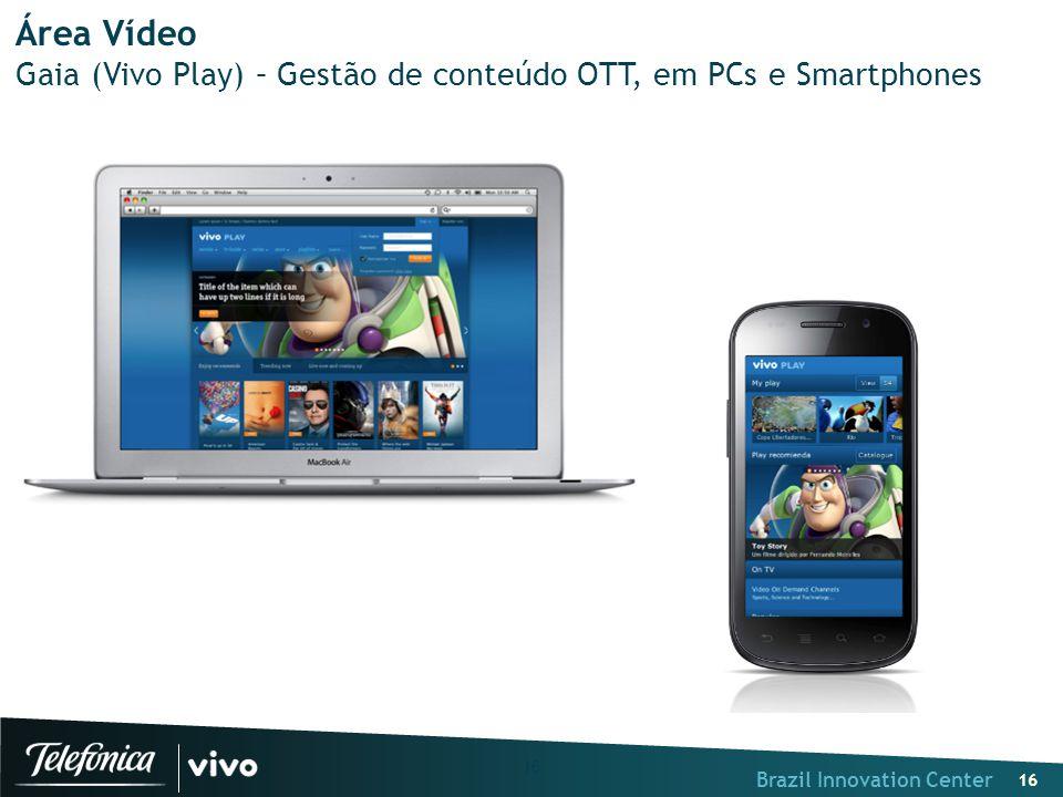 Brazil Innovation Center 16 Área Vídeo Gaia (Vivo Play) – Gestão de conteúdo OTT, em PCs e Smartphones