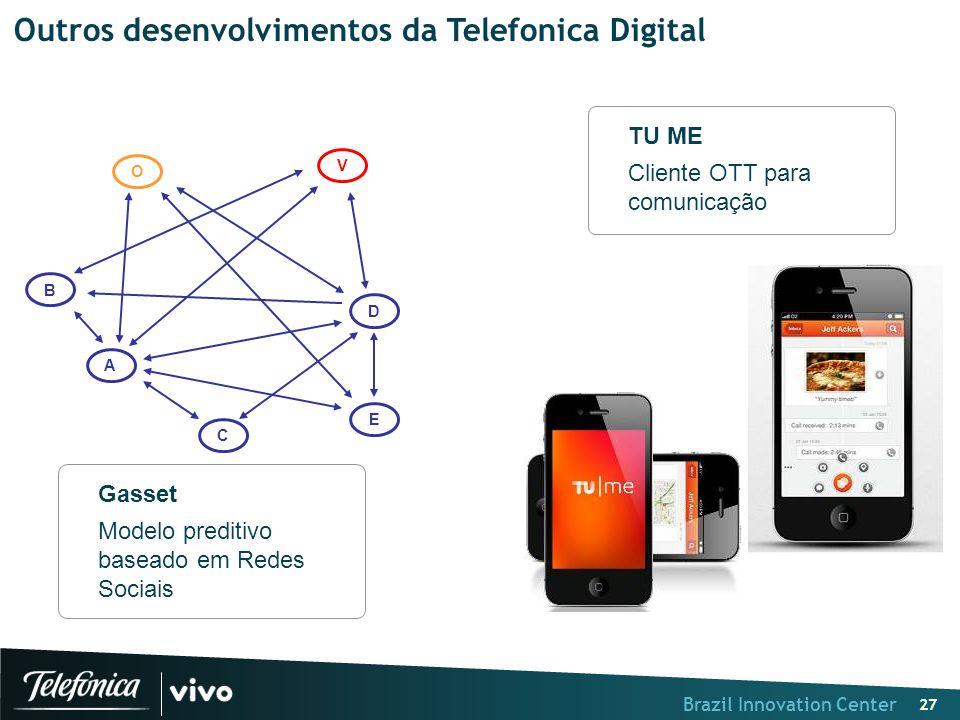 Brazil Innovation Center 27 Outros desenvolvimentos da Telefonica Digital B A D C E V O Gasset Modelo preditivo baseado em Redes Sociais TU ME Cliente