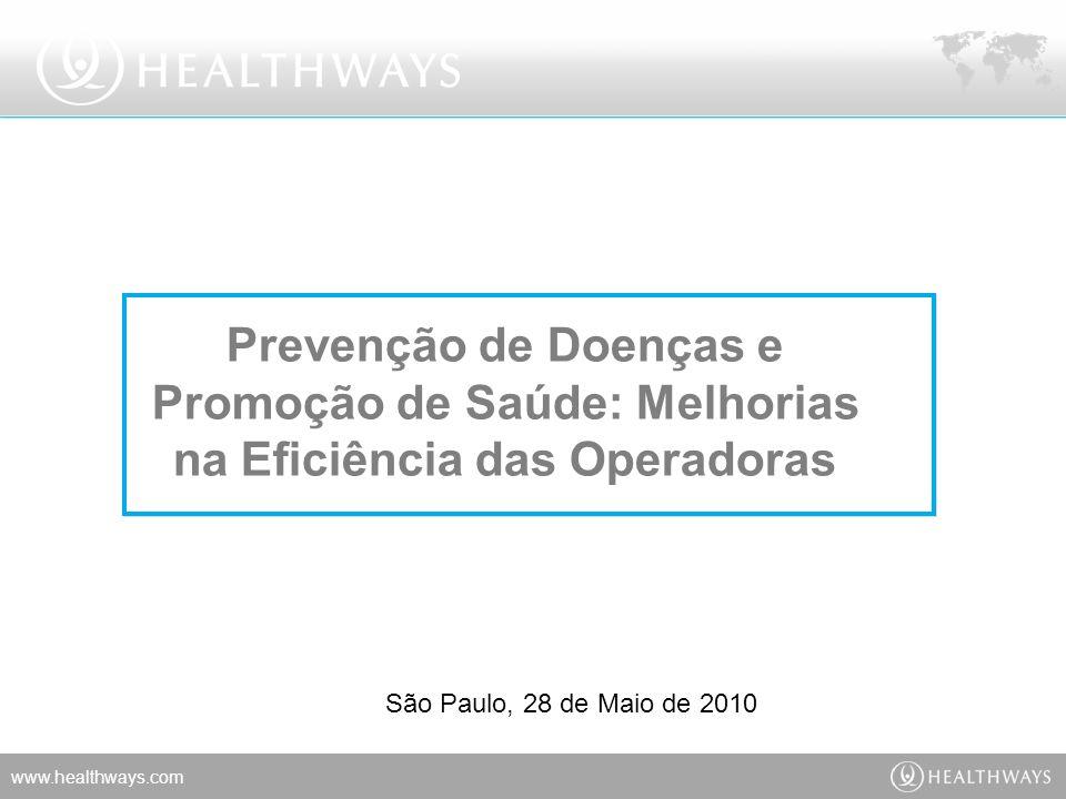 www.healthways.com Prevenção de Doenças e Promoção de Saúde: Melhorias na Eficiência das Operadoras São Paulo, 28 de Maio de 2010